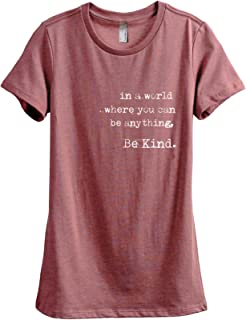in A World Where You Can Be Anything Be Kind Women's Fashion Relaxed T-Shirt Tee