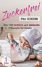 Zuckerfrei für Kinder: Über 100 leckere und einfache Rezepte für Kinder ab 1 Jahr (German Edition)