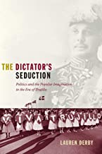 The Dictator's Seduction: Politics and the Popular Imagination in the Era of Trujillo (American Encounters/Global Interact...