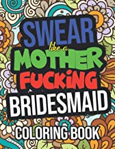 Swear Like A Mother Fucking Bridesmaid Coloring Book: A Naughty Bridesmaid Gift For Weddings