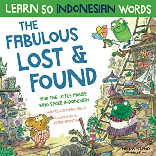 The Fabulous Lost & Found and the little mouse who spoke Indonesian: laugh as you learn 50 Indonesian language words with ...