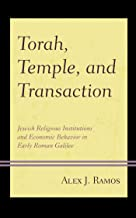 Torah, Temple, and Transaction: Jewish Religious Institutions and Economic Behavior in Early Roman Galilee (English Edition)