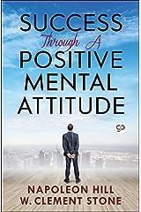 Success Through a Positive Mental Attitude Kindle Edition