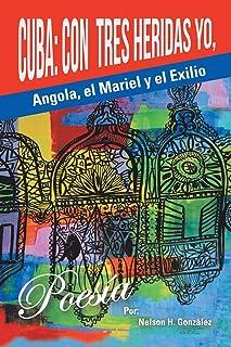 Cuba: Con Tres Heridas Yo, Angola, El Mariel, y El Exilio