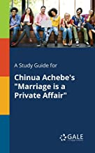 "A Study Guide for Chinua Achebe's ""Marriage is a Private Affair"" (Short Stories for Students)"