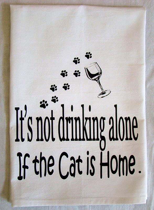 It S Not Drinking Alone If The Cat Is Home Handmade Flour Sack Tea Towel