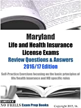 Maryland Life and Health Insurance License Exams Review Questions & Answers 2016/17 Edition: Self-Practice Exercises focusing on the basic principles of life/health insurance and MD specific rules