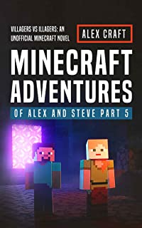 Minecraft Adventures of Alex and Steve Part 5: Villagers vs Illagers: An Unofficial Minecraft Novel
