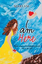 I Am Here: Right Where I'm Supposed to Be, Like It or Not!
