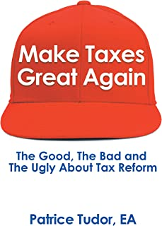 Make Taxes Great Again: The Good, the Bad and the Ugly About Tax Reform