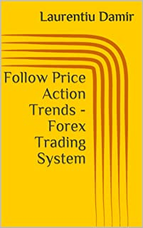 Follow Price Action Trends - Forex Trading System