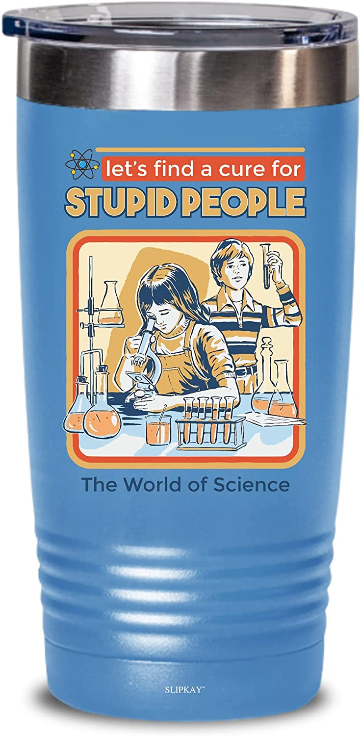Lets Find Under blast sales A Cure Max 55% OFF For Tumbler People Gifts Stupid 20oz