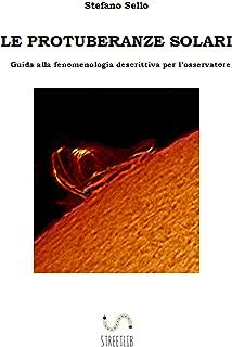 Le protuberanze solari: Guida alla fenomenologia descrittiva per l'osservatore (Italian Edition)
