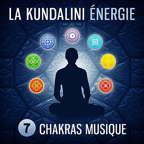 La kundalini énergie - 7 Chakras musique pour ouvrir les ...