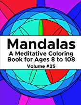 Mandalas: A Meditative Coloring Book for Ages 8 to 108 (Volume 25)