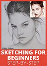 Sketching for Beginners: Drawing Basics with Sophia Williams Learn Pencil Sketching and Drawing Step-by-Step to Expand You...