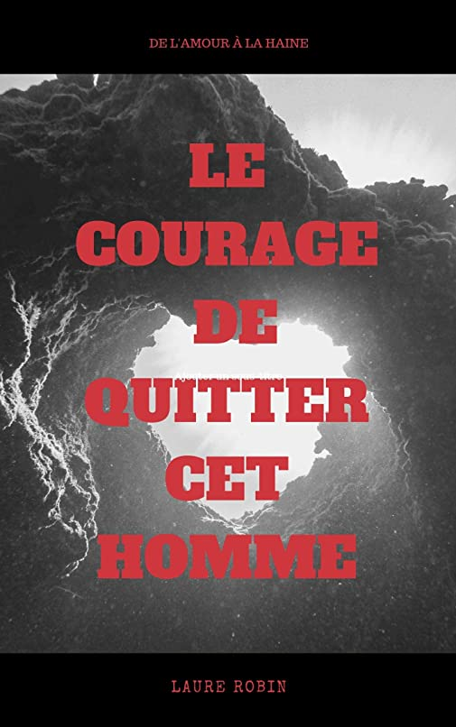 贅沢してはいけない干渉するLE COURAGE DE QUITTER CET HOMME (French Edition)