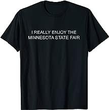 I Really Enjoy The Minnesota State Fair Tshirt