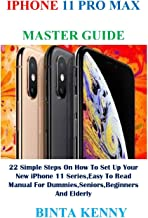 iPhone 11 Pro Max Master Guide: 22 Simple Steps On How To Set Up Your New iPhone 11 Series,Easy To Read Manual For Dummies, Seniors, Beginners And Elderly (English Edition)