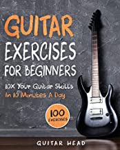 Guitar Exercises for Beginners: 10x Your Guitar Skills in 10 Minutes a Day (Guitar Exercises Mastery) Book PDF