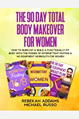 The 90 Day Total Body Makeover For Women (3 Books in 1): How To Burn Fat And Build A Functionally Fit Body With The Power Of Intermittent Fasting And No Equipment Workouts For Women Capa comum