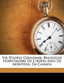 Vie D'adèle Coulombe, Religieuse Hospitalière De L'hotel-dieu De Montreal En Canada