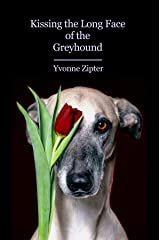 Kissing the Long Face of the Greyhound Kindle Edition
