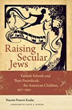 Raising Secular Jews: Yiddish Schools and Their Periodicals for American Children, 1917–1950 (Brandeis Series in American Jewish History, Culture, and Life)