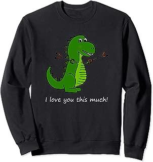 T-Rex I love you this much! Fun Valentine Dinosaur Sweatshirt