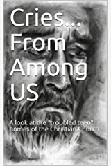 """Cries... From Among US: A look at the """"troubled teen"""" homes of the Christian Church Kindle Edition"""