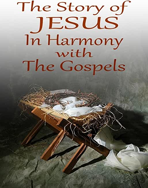 The Story of Jesus in Harmony with the Gospels - KJV (English Edition)