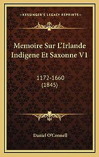 Memoire Sur L'Irlande Indigene Et Saxonne V1: 1172-1660 (1845)