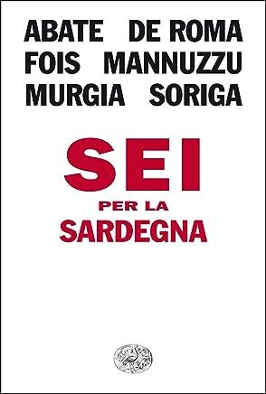 Sei per la Sardegna (LArcipelago Einaudi Vol. 210)