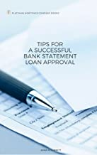 TIPS FOR A SUCCESSFUL BANK STATEMENT LOAN APPROVAL (Platinum Mortgage Company Home Buyer's Guide™ Book 2)