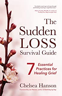 The Sudden Loss Survival Guide: Seven Essential Practices for Healing Grief (Bereavement, Suicide, for Readers of Together)