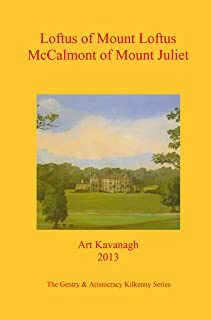 Loftus of Mount Loftus McCalmont of Mount Juliet: The Gentry & Aristocracy Kilkenny- Loftus of Mount Loftus & McCalmont of Mount Juliet