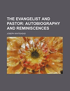 The Evangelist and Pastor; Autobiography and Reminiscences