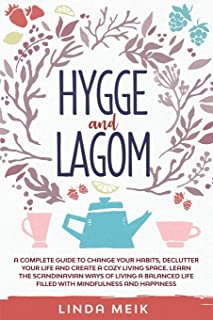 Hygge and Lagom: A Complete Guide to Change Your Habits, Declutter Your Life and Create a Cozy Living Space. Learn the Sca...