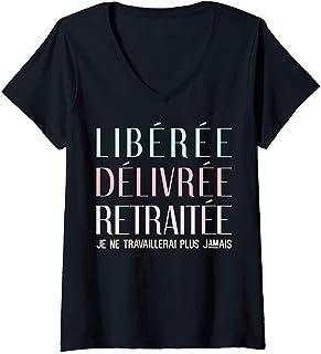 Femme Libérée Délivrée Retraitée Cadeau Départ Retraite Drôle T-Shirt avec Col en V