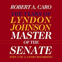 Master of the Senate: The Years of Lyndon Johnson, Volume III (Part 2 of a 3-Part Recording)