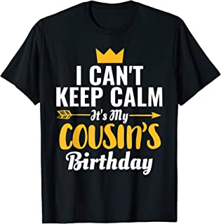 I Cant Keep Calm Its My Cousin's Birthday T-Shirt