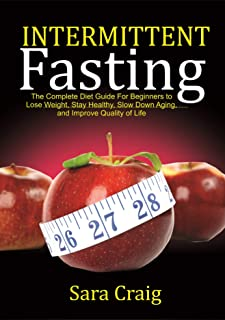 Intermittent Fasting: The Complete Diet Guide for Beginners to Lose Weight, Stay Healthy, Slow Down Aging And Improve Qual...