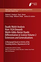 Dyadic Walsh Analysis from 1924 Onwards Walsh-Gibbs-Butzer Dyadic Differentiation in Science Volume 2 Extensions and Generalizations: A Monograph Based ... for Engineering and Science Book 13)