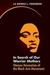 In Search of Our Warrior Mothers: Women Dramatists of the Black Arts Movement