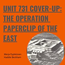 Unit 731 Cover-Up: The Operation Paperclip of the East