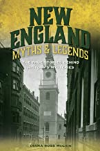 New England Myths and Legends: The True Stories behind History's Mysteries (Myths and Mysteries Series)