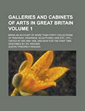 Galleries and Cabinets of Arts in Great Britain; Being an Account of More Than Forty Collections of Paintings, Drawings, S...
