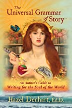 The Universal Grammar of Story: An Author's Guide to Writing for the Soul of the World