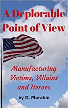 A Deplorable Point of View: Manufacturing Victims, Villains and Heroes