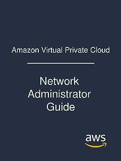 Amazon Virtual Private Cloud: Network Administrator Guide